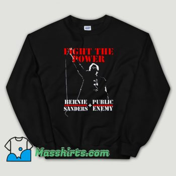 Cheap Bernie Sanders Fight The Power And Public Enemy Unisex Sweatshirt