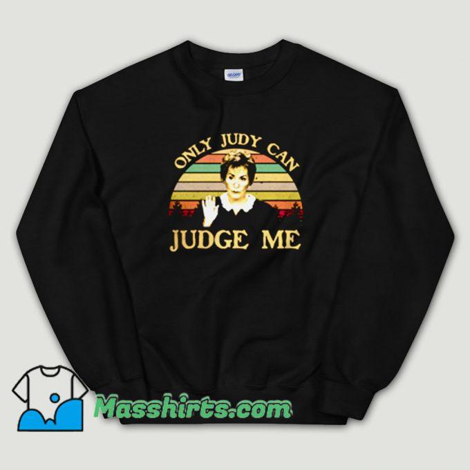 Cheap Judy Sheindlin Only Judy can Judge Me Unisex Sweatshirt