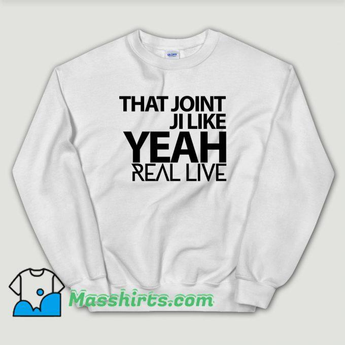 Cheap That Joint Ji Like Yeah Sweatshirt
