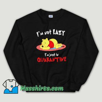Cheap Winnie The Pooh Im Not Lazy Im Just In Quarantine Unisex Sweatshirt