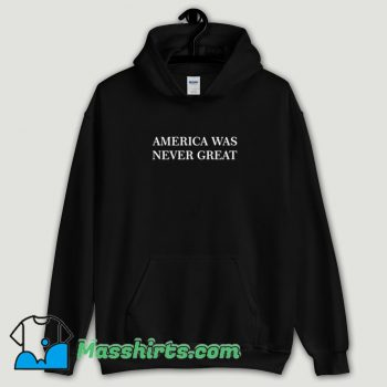 Cool America Was Never Great Hoodie Streetwear