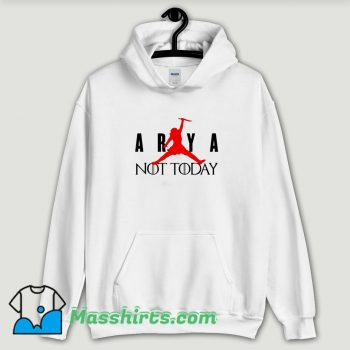 Cool Arya Stark Not Today Air Hoodie Streetwear