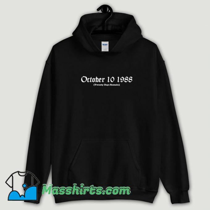 Cool October 10 1988 Twenty Days Remain Hoodie Streetwear