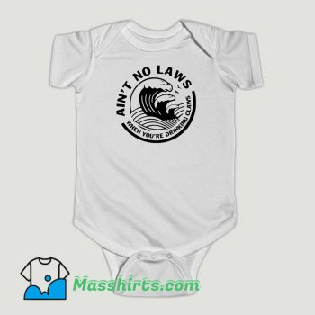 Funny Ain't No Laws When Your Drinking Claws Baby Onesie