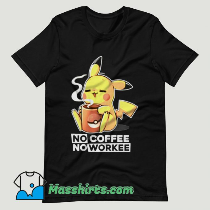 Pokemon Pikachu no coffee no workee T Shirt Design