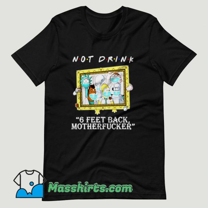 Rick Morty Not Drink 6 Feet T Shirt Design