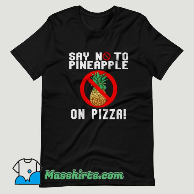 Say No To Pineapple On Pizza T Shirt Design