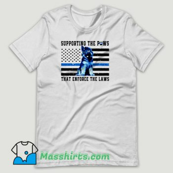 Supporting The Paws That Enforce The Laws T Shirt Design