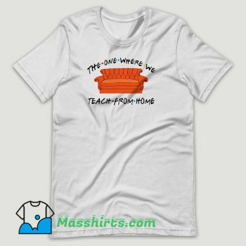 The One Where We Teach From Home T Shirt Design