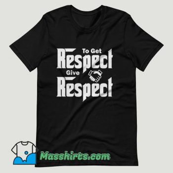 To Get Respect Give Respect T Shirt Design