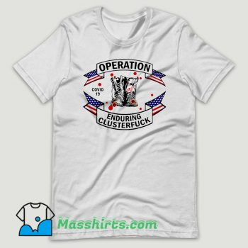 Veterans Fight For The Country Operation Enduring Clusterfuck T Shirt Design