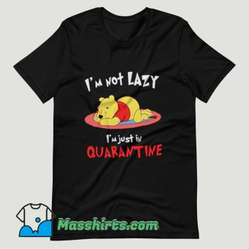 Winnie The Pooh Im Not Lazy Im Just In Quarantine T Shirt Design