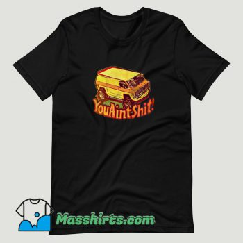 You Ain't Shit Van Car T Shirt Design