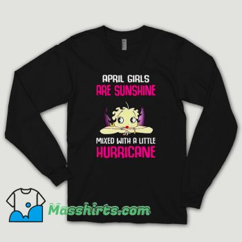 April Girls Are Sunshine Mixed With A Little Hurricane Long Sleeve Shirt