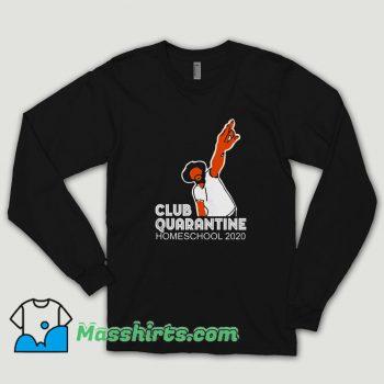 Club Quarantine Homeschool 2020 Long Sleeve Shirt