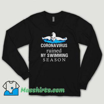 Coronavirus Ruined My Swimming Season Long Sleeve Shirt