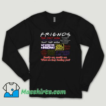Friends Tv Show Quote About Friendship Long Sleeve Shirt