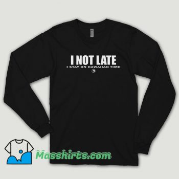 I Not Late Stay On Hawaiian Long Sleeve Shirt