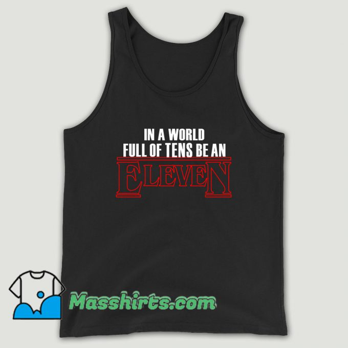 In A World Full Of Tens Be An Eleven Unisex Tank Top