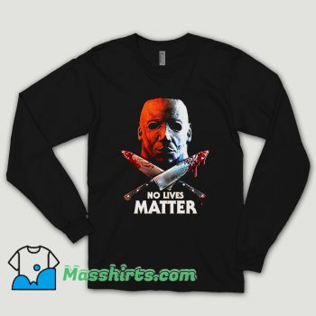 No Lives Matter Mike Long Sleeve Shirt