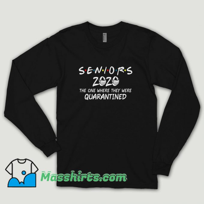 Seniors 2020 The One Where They Were Quarantined Long Sleeve Shirt