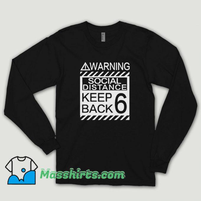 Social Distancing Warning Social Distance Keep Back 6 Feet Long Sleeve Shirt