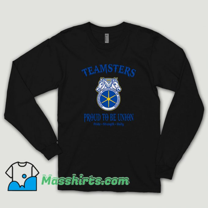 Teamsters Proud To Be Union Long Sleeve Shirt