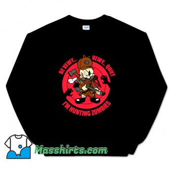 Be Vewy Quiet I Am Hunting Zombies Sweatshirt