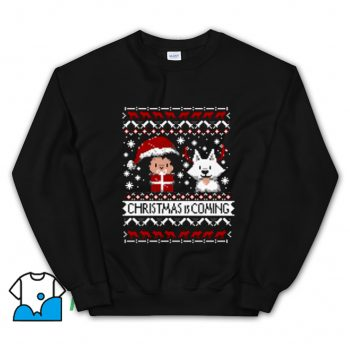 Funny Christmas Is Coming Ugly Christmas Sweatshirt