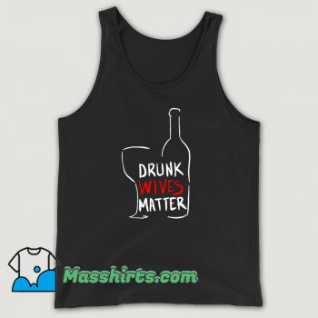 Drunk Wives Matter Tank Top