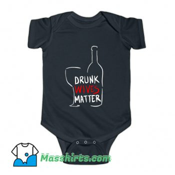 Drunk Wives Matter Baby Onesie