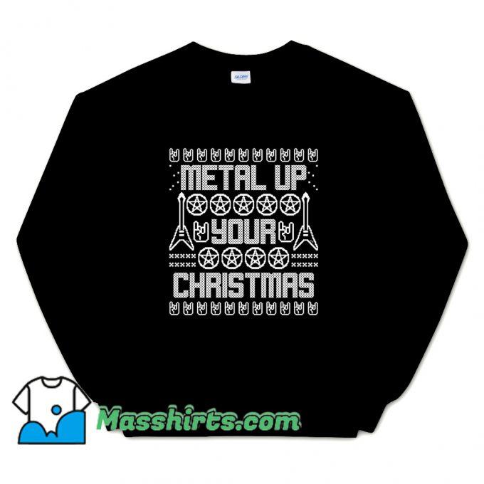 Classic Metal Up Your Christmas Sweatshirt