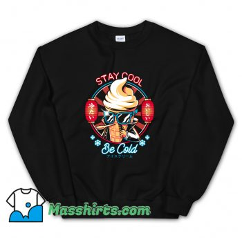 Stay Cool Be Cold Sweatshirt
