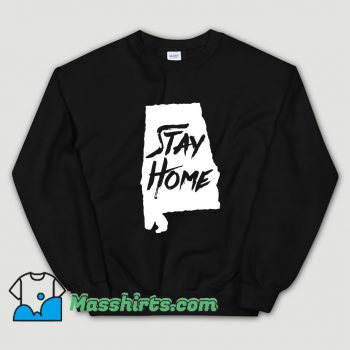 Cute Stay Home Alabama Sweatshirt