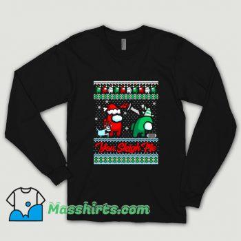 You Sleigh Me Ugly Christmas Shirt