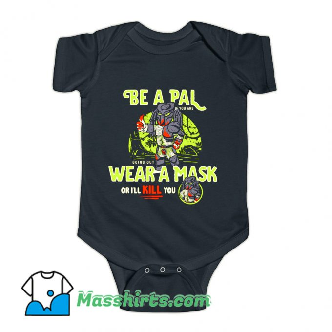 Be A Pal Like Predator Baby Onesie