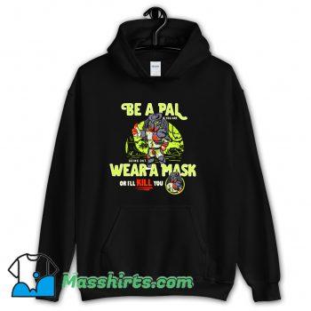Be A Pal Like Predator Hoodie Streetwear