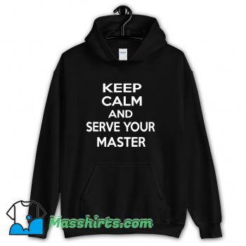 Official Keep Calm And Serve Your Master Hoodie Streetwear