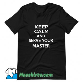 Keep Calm And Serve Your Master T Shirt Design