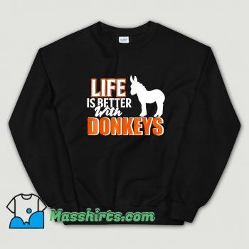 Funny Life Is Better With Donkeys Sweatshirt