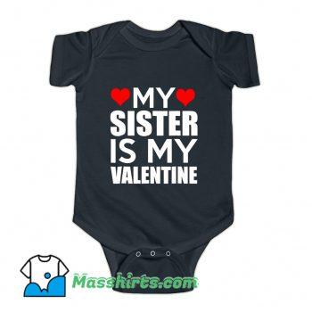 My Sister Is My Valentine Baby Onesie