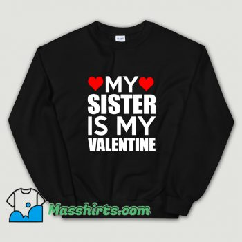 My Sister Is My Valentine Sweatshirt