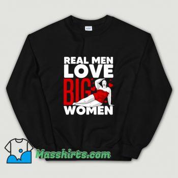 Real Men Love Big Women Sweatshirt On Sale