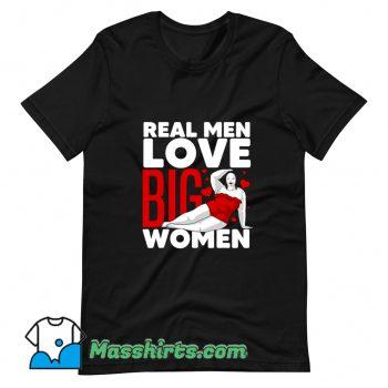 Cute Real Men Love Big Women T Shirt Design