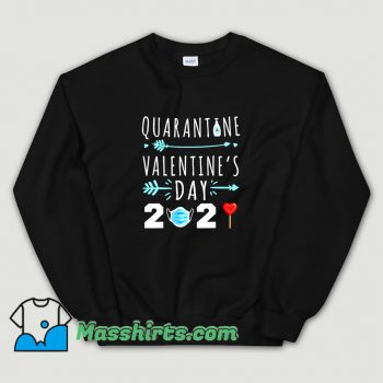 Valentines Day Quarantine 2021 Sweatshirt