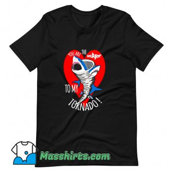 Awesome You Are The Shark To My Tornado T Shirt Design