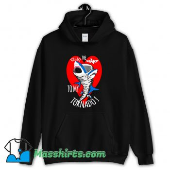 You Are The Shark To My Tornado Hoodie Streetwear