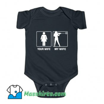 Your Wife My Wife Shooting Hunter Baby Onesie