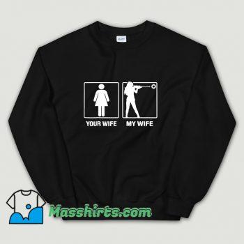 Your Wife My Wife Shooting Hunter Sweatshirt