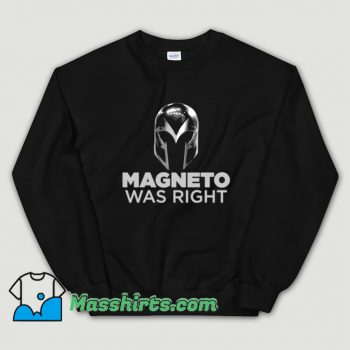 Cool Magneto Was Right Sweatshirt